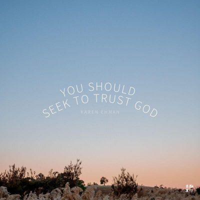 You should seek to trust God.