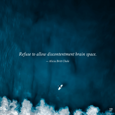 Refuse to allow discontentment brain space.