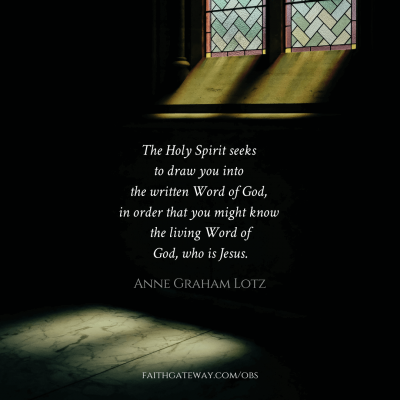 The Holy Spirit seeks to draw you into the written Word of God, in order that you might know the living Word of God, who is Jesus.