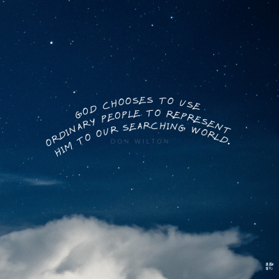 """""""God chooses to use ordinary people to represent Him to our searching world."""" Don Wilton"""