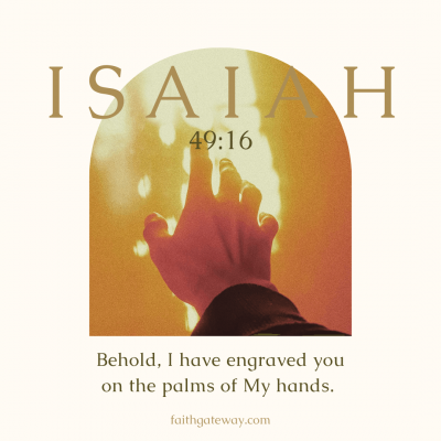 """""""Behold, I have engraved you on the palms of My hands."""" Isaiah 49:16"""
