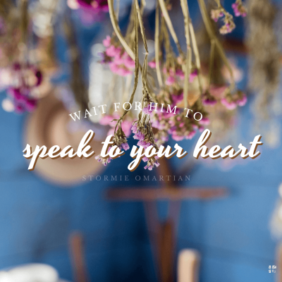 """""""Wait for Him to speak to your heart."""" Stormie Omartian"""