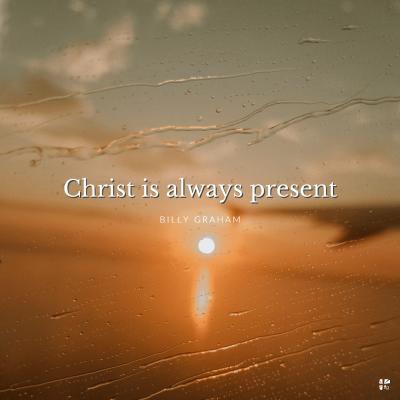 Christ is always present.