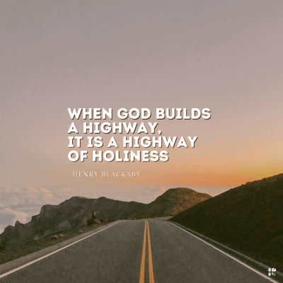 """""""When God builds a highway, it is a highway of holiness."""" Henry Blackaby"""