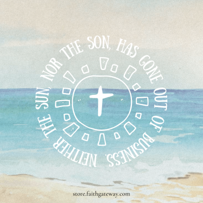 Neither the sun, nor the Son has gone out of business.
