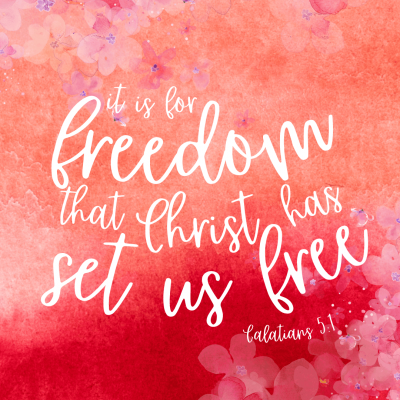 """""""It is for freedom that Christ has set us free."""" Galations 5:1"""