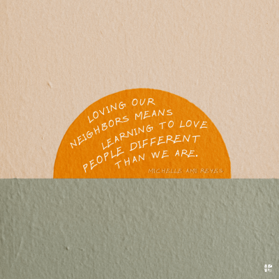 Loving our neighbor means learning to love people different than we are.