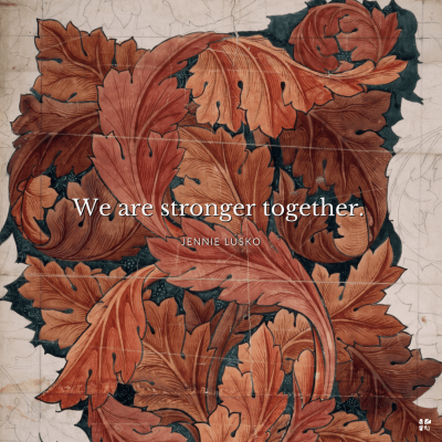 """""""We are stronger together."""" Jennie Lusko"""