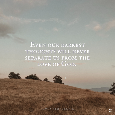 Even our darkest thoughts will never separate us from the love of God.