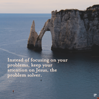 """""""Instead of focusing on your problems, keep your attention on Jesus, the problem solver."""" Kristi Holl"""