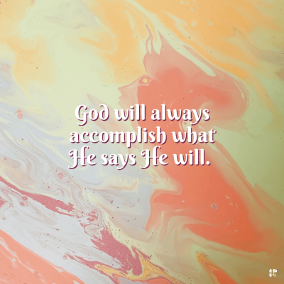 God will always accomplish what He says He will.