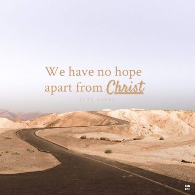 We have no hope apart from Christ.