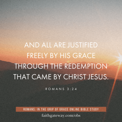 """""""And all are justified freely by his grace through the redemption that came by Christ Jesus."""" Romans 3:24"""