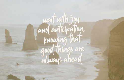 Today, let's wait on the Lord. Let's anticipate with joy the time we set aside to be in His presence praying and listening and worshipping.