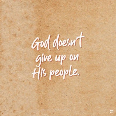 God doesn't give up on his people.