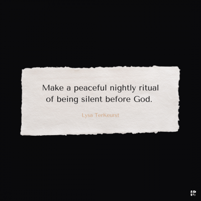 Make a peaceful nightly ritual of being silent before God.