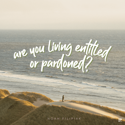 Are you living entitled or pardoned?